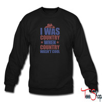 Country Before it was Cool sweatshirt