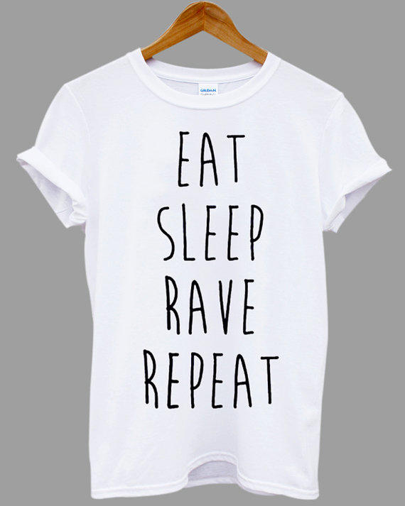 Eat sleep rave repeat slogan life funny from forevertshirt for Best selling t shirts on etsy