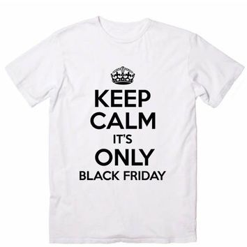 Keep Calm It's only Black Friday Funny Quote Tshirts Tee Shirts Quote