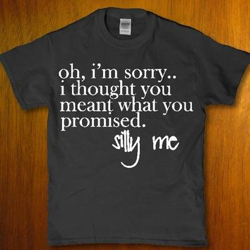 Oh im sorry i thought you meant what you promised unisex t-shirt