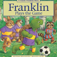 Franklin Plays the Game (A Classic Franklin Story)