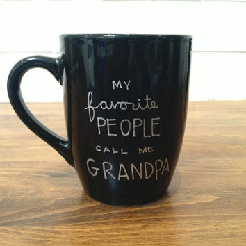 personalized quote mug / coffee cup , personalized mug , coffee mug - my favorite people call me grandpa