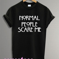 normal people scare me shirt funny humor shirt tshirt t-shirt tee shirt printed black and white color unisex size