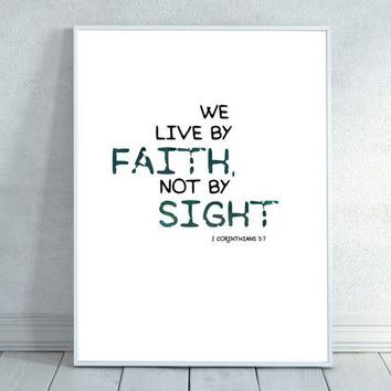 We Live Not By Faith But By Sight, 2 Corinthians 5:7, bible verse, wall art, Scripture Print Christian wall decor, Bible Quote