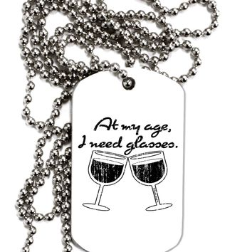 At My Age I Need Glasses - Wine Distressed Adult Dog Tag Chain Necklace by TooLoud