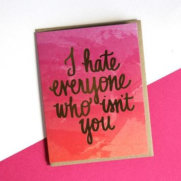 Lionheart Prints - Hate Everyone Who Isn`t You Love Greeting Card