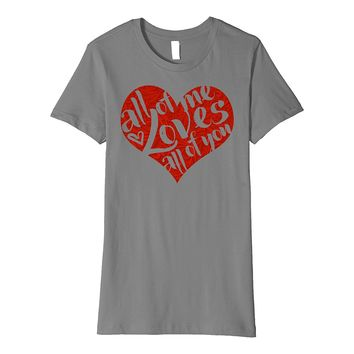 Valentine's Day All Of Me Loves All Of You Premium T-Shirt
