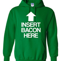 Insert BACON Here Awesome Graphic Hoodie For the Masses Great BACON lovers Geek Tee Bacon HOODIE Unisex & Mens Womans Sizes