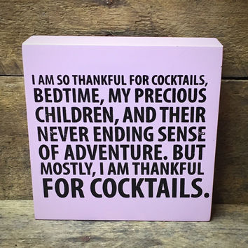 """Our Name is Mud Wooden Plaque """"I Am Thankful for Cocktails"""" by Lorrie Veasey"""