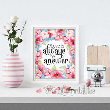 Love is Always the Answer Printable, Watercolor Floral Print, Positive Quote, Floral Printable, Flower Quote Print, Spring Flower Print