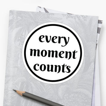 'every moment counts' Sticker by IdeasForArtists