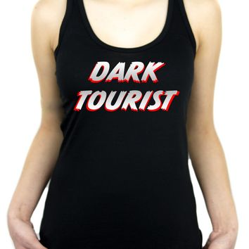 Dark Tourist Racer Back Tank Top Shirt Black Death Grief Tourism Alternative Clothing Thanatourism