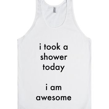 I Took A Shower Today I Am Awesome