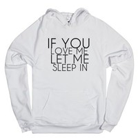 If You Love Me Let Me Sleep In-Unisex White Hoodie