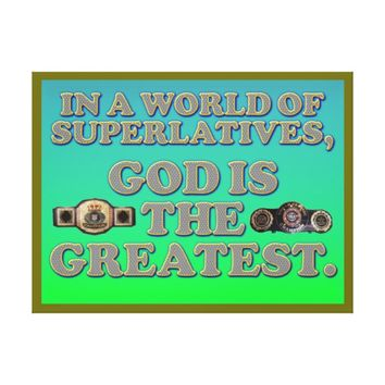 In A World Of Superlatives, God Is The Greatest. Canvas Print