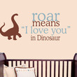 Roar means I love you in Dinosaur Childrens by MommyofTyDesigns