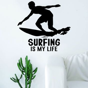 Surfing is my Life Decal Sticker Wall Vinyl Art Home Room Decor Living Room Bedroom Sports Quote Surf Surfer Ocean Beach