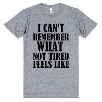 I CAN'T REMEMBER WHAT NOT TIRED FEELS LIKE | Athletic T-shirt | SKREENED
