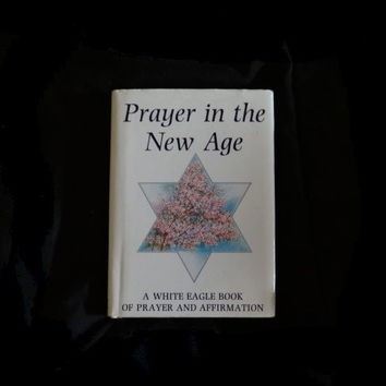 Prayer in the New Age by The White Eagle