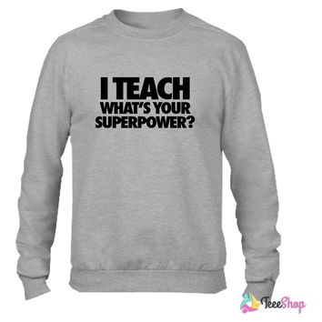 I Teach What's Your Superpower6 Crewneck sweatshirtt