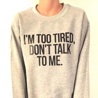 I'm too tired, don't talk to me