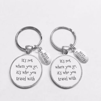 Best Friends It's Not Where You Go It's Who You Travel With Keychain Set