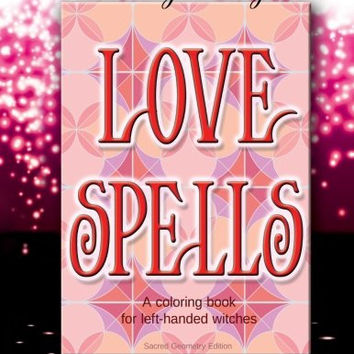 Love Spells: A coloring book for left-handed witches - Sacred Geometry Edition (Coloring Magick) (Volume 2)