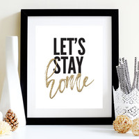 Let's Stay Home - Digital Download - Instant Download - Art Print - Home Decor - Typography Print - Black and Gold Print - Printable