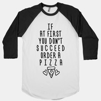 If At First You Don't Succeed Order A Pizza