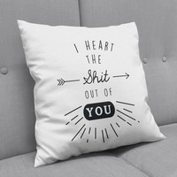I Heart the Sh*t out of You Cushion Cover | Pillow | Throw Pillow | Cushion Cover | Decorative Pillow | Gift | Mature