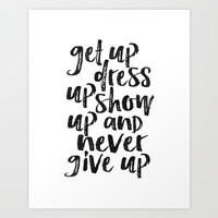 MOTIVATIONAL WALL ART, Get Up Dress Up Show Up And Never Give Up,Inspirational Quote,Home Decor,Offi Art Print by TypoHouse