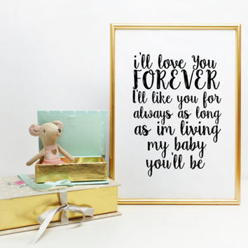 I'll Love you Forever My Baby You'll Be Quote Baby Girls Room Nursery Art Print Typographic Kids Art Nursery Decor Pink Gray Nursery