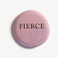 FIERCE  - 2.25 inch button/ pin - Pink background- Black words Fun Funny Awesome Gift Friend Teen
