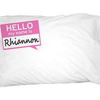 Rhiannon Hello My Name Is Pillowcase