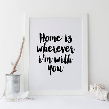 PRINTABLE Art,Home Is Wherever I'm With You,Inspirational Quote,Home Decor,Home Wall Art,Home Style,Typography Print,Printable Quote,Quotes