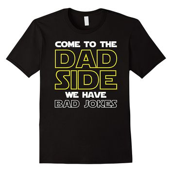 Come To The Dad Side We Have Bad Jokes - Dad's T-Shirt