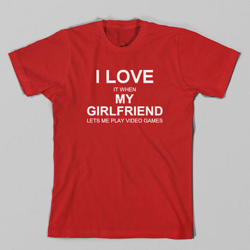 I Love It When My Girlfriend Lets Me Play Video Games Tshirt, Funny Shirt, Funny Tshirt, Video Game T shirt, Gift For Boyfriend, Plus Size