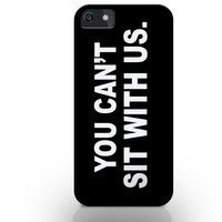 You can't sit with us iphone case, tumblr quotes on iphone case, iphone 5c cases qith quotes, you can't sit with us, fashion quotes, tumblr
