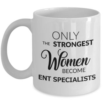 Coffee Mug Gifts For ENT Specialist - Only The Strongest Women Become ENT Specialist Ceramic Coffee Cup