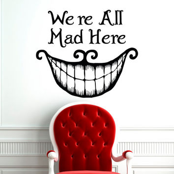 Wall Decal Quote Alice In Wonderland Cheshire Cat We're All Mad Here Wall Decals Quotes Vinyl Stickers Bedroom Dorm Nursery Home Decor Q075