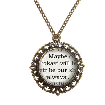 The Fault in Our Stars, by John Green, Quote Book Pendant Necklace Jewellery, ''Maybe 'okay' will be our 'always'''