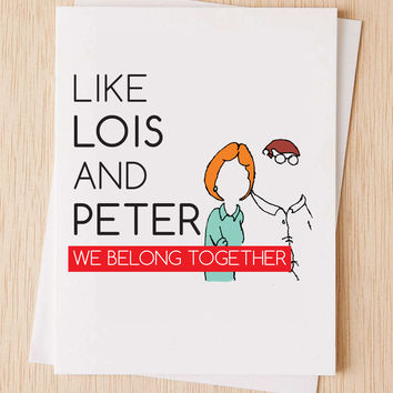 """We belong together card, """"like Lois and Peter, we belong together"""" , funny,family guy card, Cute anniversary card, cheeky cards"""