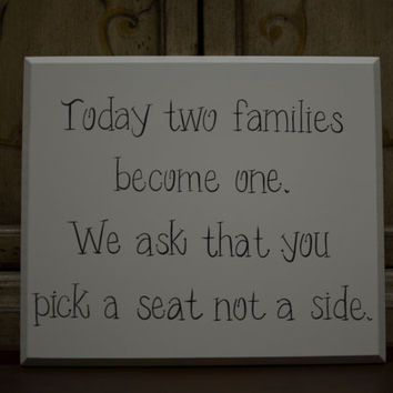 Today two families become one. We ask that you pick a seat not a side. Hand Painted Off White Cottage Chic Wedding Sign / Ceremony Sign