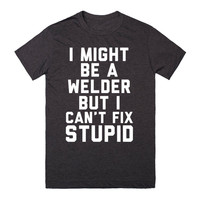 I Might Be A Welder But I Can't Fix Stupid