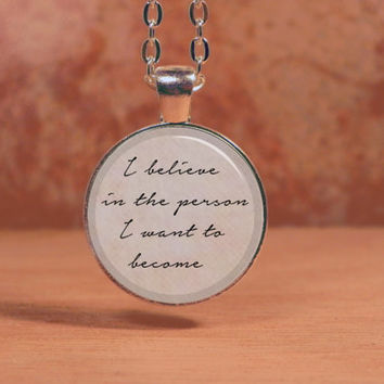 "Lyrics ""I believe in the person I want to become"" poetry Pendant Necklace Inspiration Jewelry"
