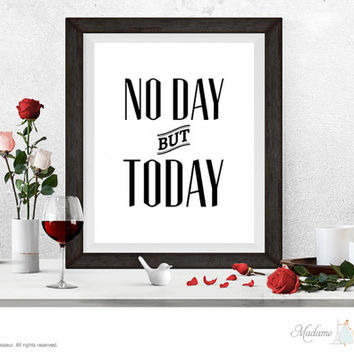 printable art No day but Today instant download inspirational quote positive affirmation quote printable wall art office art printable quote