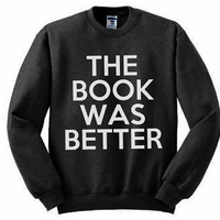 The Book Was Better Sweatshirt - Many sizes available - Harry Potter Hunger Games Percy Jackson Ender's Game LOTR