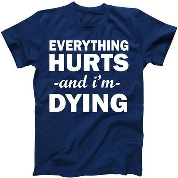 Everything Hurts And I'm Dying Shirt - Funny Shirt Humor Tees - Runners Shirt - Workout Tshirt Stop Nope Womans Mens Unisex Gym