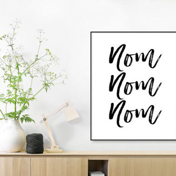 Nom Nom Nom, Funny Quote Print, Kitchen Art Print,Inspirational Quote Decor, Black and White, Printable Art, Motivational, Instant Download