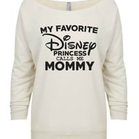 My Favorite Disney Princess Calls Me Mommy 3/4 Sleeve Raw Edge French Terry Cut - Dolman Style Very Trendy
